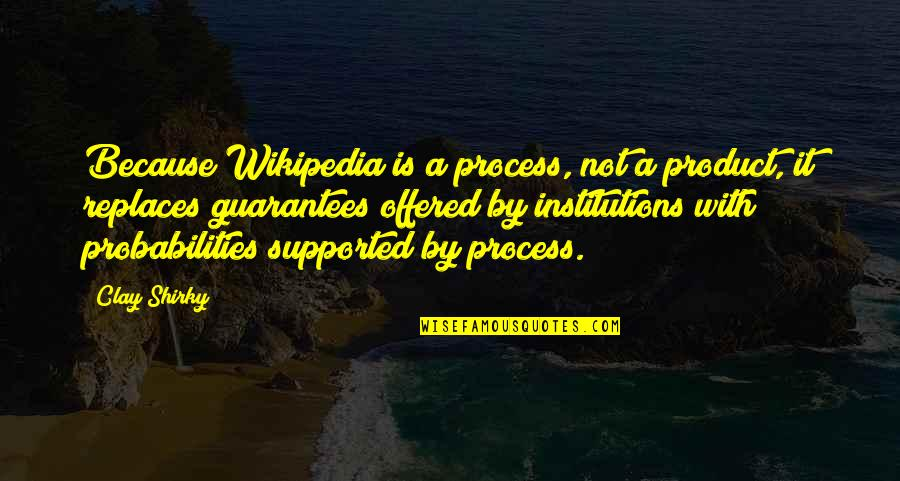 Wikipedia's Quotes By Clay Shirky: Because Wikipedia is a process, not a product,