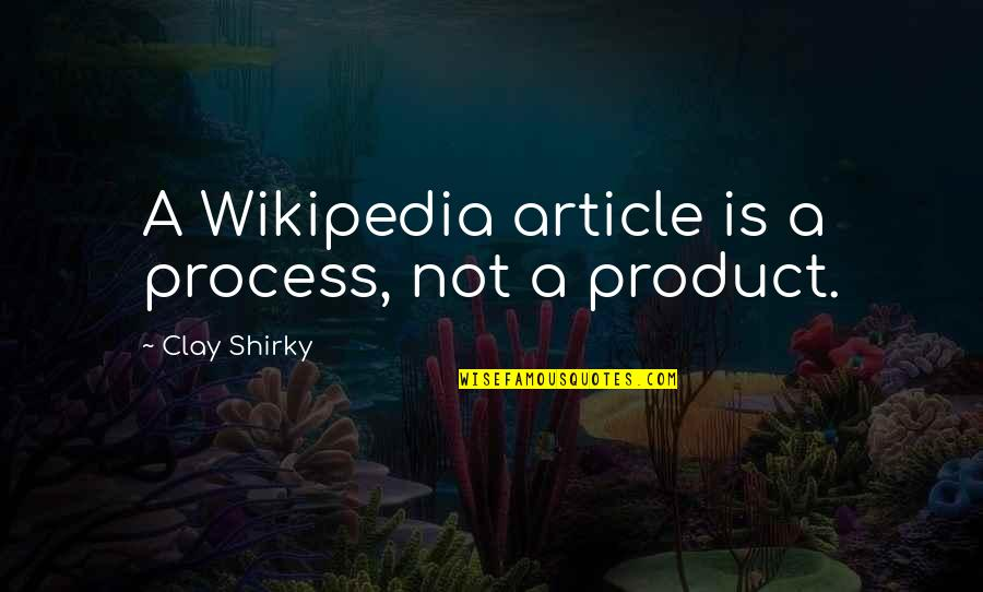 Wikipedia's Quotes By Clay Shirky: A Wikipedia article is a process, not a