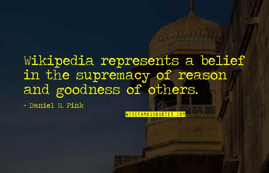 Wikipedia's Quotes By Daniel H. Pink: Wikipedia represents a belief in the supremacy of