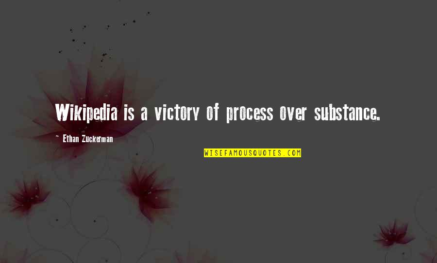Wikipedia's Quotes By Ethan Zuckerman: Wikipedia is a victory of process over substance.