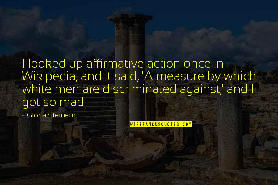 Wikipedia's Quotes By Gloria Steinem: I looked up affirmative action once in Wikipedia,