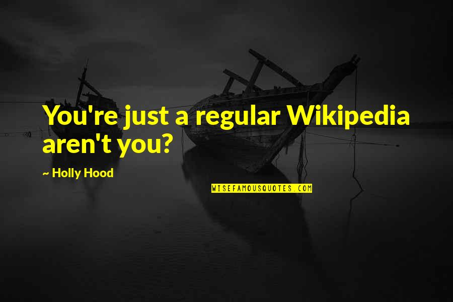 Wikipedia's Quotes By Holly Hood: You're just a regular Wikipedia aren't you?