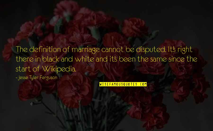 Wikipedia's Quotes By Jesse Tyler Ferguson: The definition of marriage cannot be disputed. It's