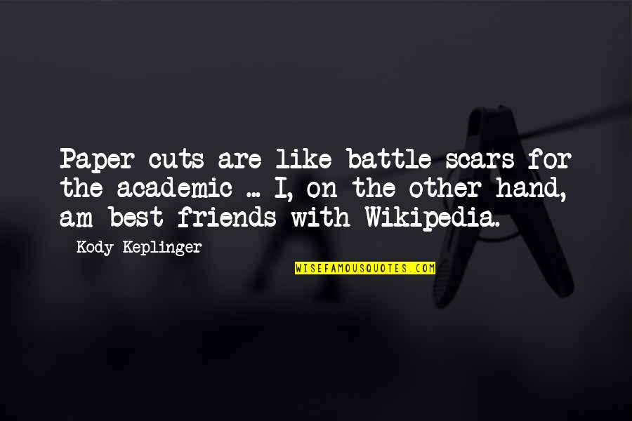 Wikipedia's Quotes By Kody Keplinger: Paper cuts are like battle scars for the