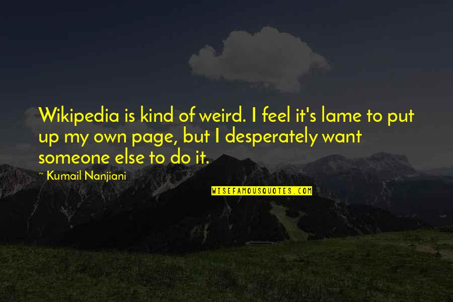 Wikipedia's Quotes By Kumail Nanjiani: Wikipedia is kind of weird. I feel it's