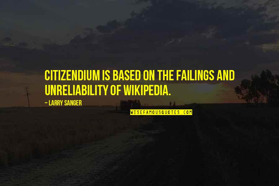 Wikipedia's Quotes By Larry Sanger: Citizendium is based on the failings and unreliability