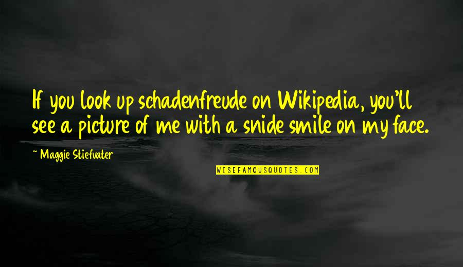 Wikipedia's Quotes By Maggie Stiefvater: If you look up schadenfreude on Wikipedia, you'll