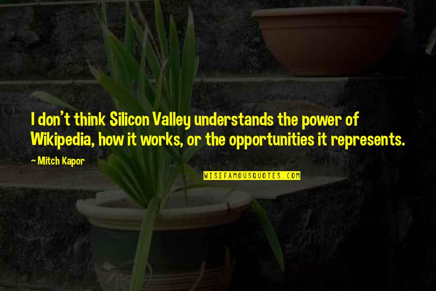 Wikipedia's Quotes By Mitch Kapor: I don't think Silicon Valley understands the power
