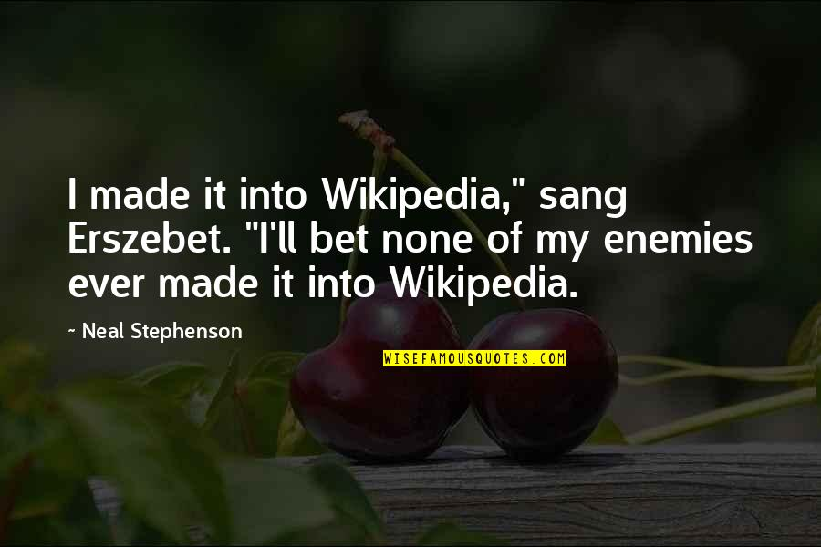 "Wikipedia's Quotes By Neal Stephenson: I made it into Wikipedia,"" sang Erszebet. ""I'll"