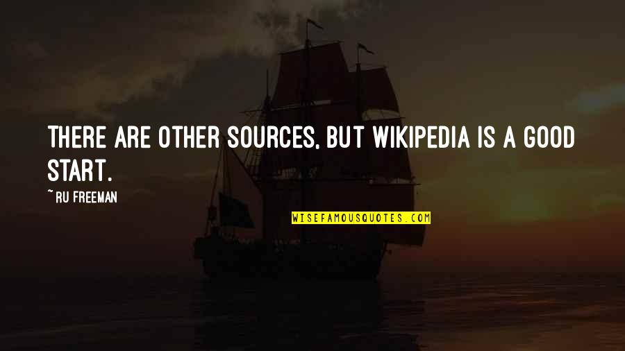 Wikipedia's Quotes By Ru Freeman: There are other sources, but Wikipedia is a
