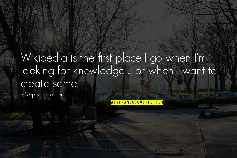 Wikipedia's Quotes By Stephen Colbert: Wikipedia is the first place I go when