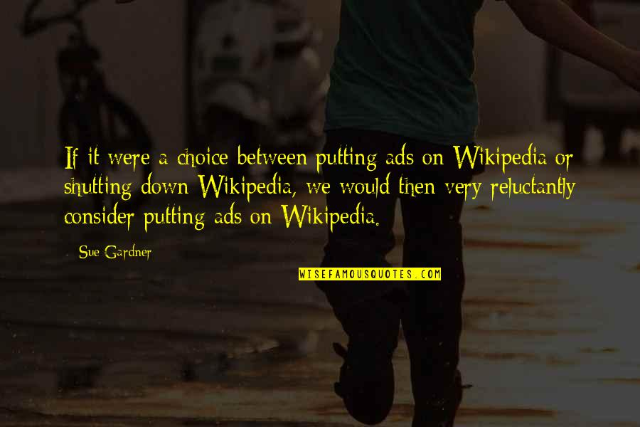 Wikipedia's Quotes By Sue Gardner: If it were a choice between putting ads