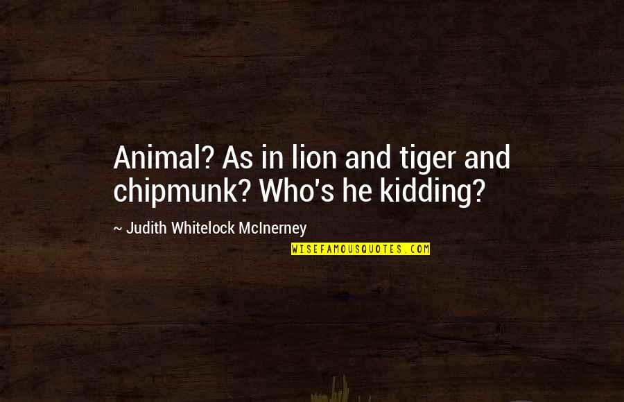 Wikks Quotes By Judith Whitelock McInerney: Animal? As in lion and tiger and chipmunk?