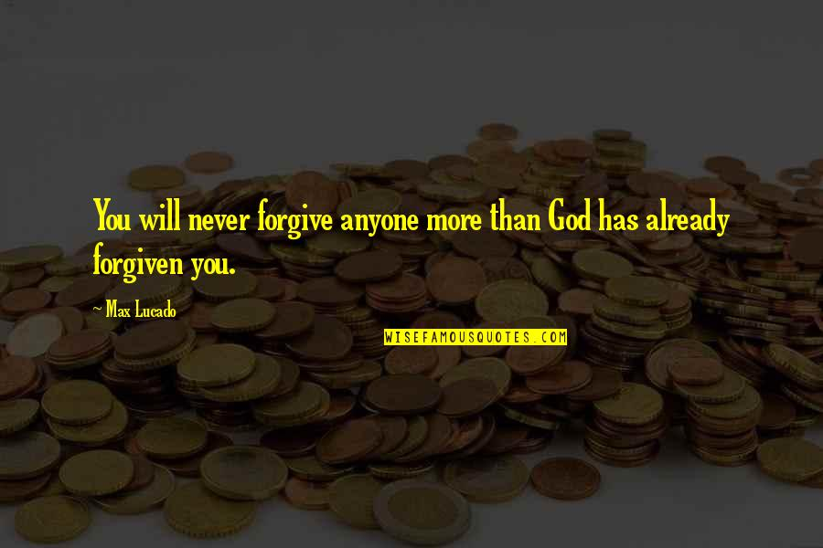 Wikks Quotes By Max Lucado: You will never forgive anyone more than God