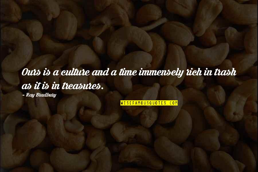 Wikks Quotes By Ray Bradbury: Ours is a culture and a time immensely