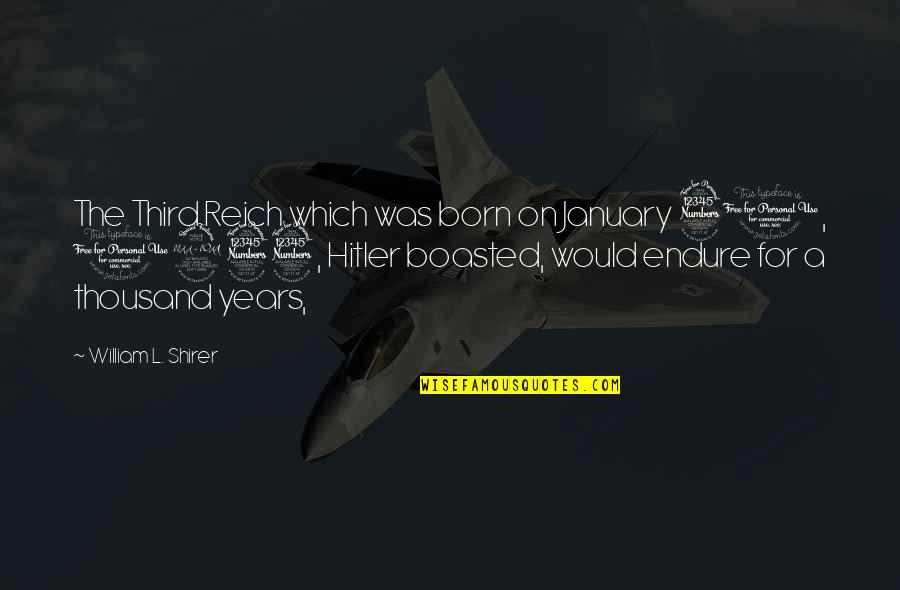 Wikks Quotes By William L. Shirer: The Third Reich which was born on January
