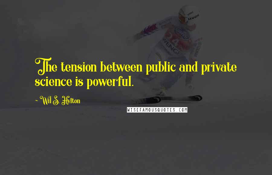 Wil S. Hylton quotes: The tension between public and private science is powerful.