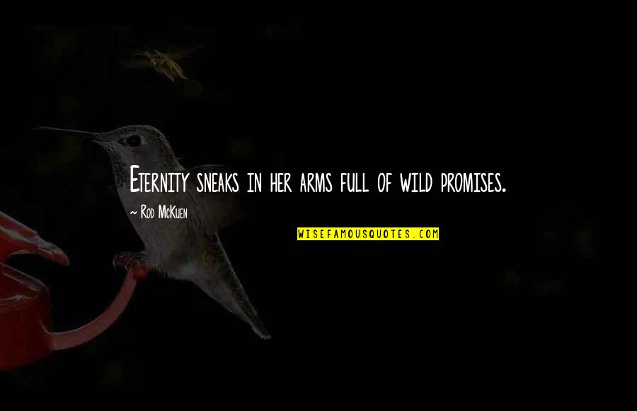 Wild Arms 3 Quotes By Rod McKuen: Eternity sneaks in her arms full of wild