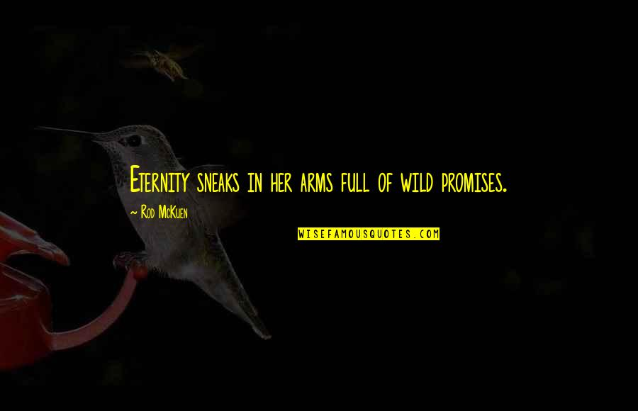 Wild Arms 4 Quotes By Rod McKuen: Eternity sneaks in her arms full of wild