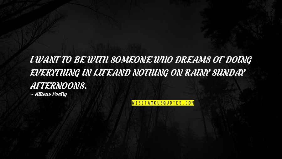 Wild Dreams Quotes By Atticus Poetry: I WANT TO BE WITH SOMEONE WHO DREAMS