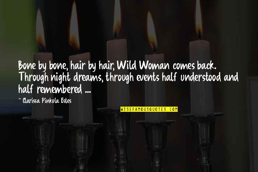 Wild Dreams Quotes By Clarissa Pinkola Estes: Bone by bone, hair by hair, Wild Woman