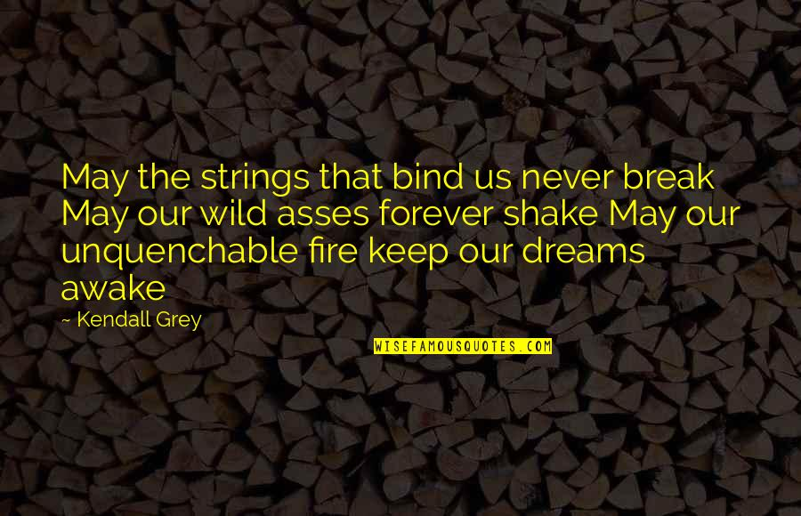 Wild Dreams Quotes By Kendall Grey: May the strings that bind us never break