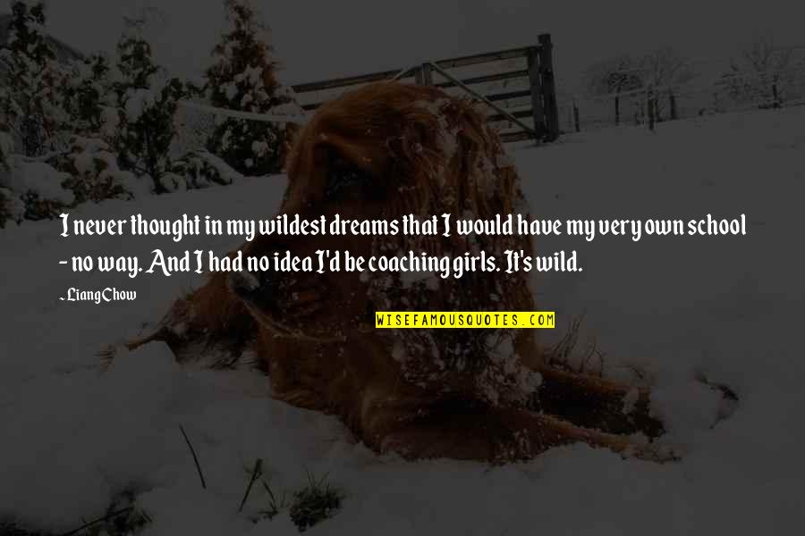 Wild Dreams Quotes By Liang Chow: I never thought in my wildest dreams that