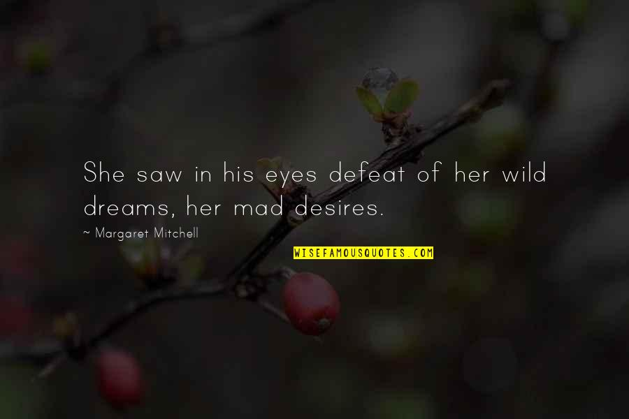 Wild Dreams Quotes By Margaret Mitchell: She saw in his eyes defeat of her