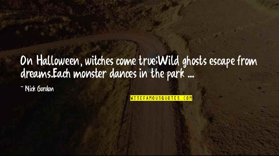 Wild Dreams Quotes By Nick Gordon: On Halloween, witches come true;Wild ghosts escape from