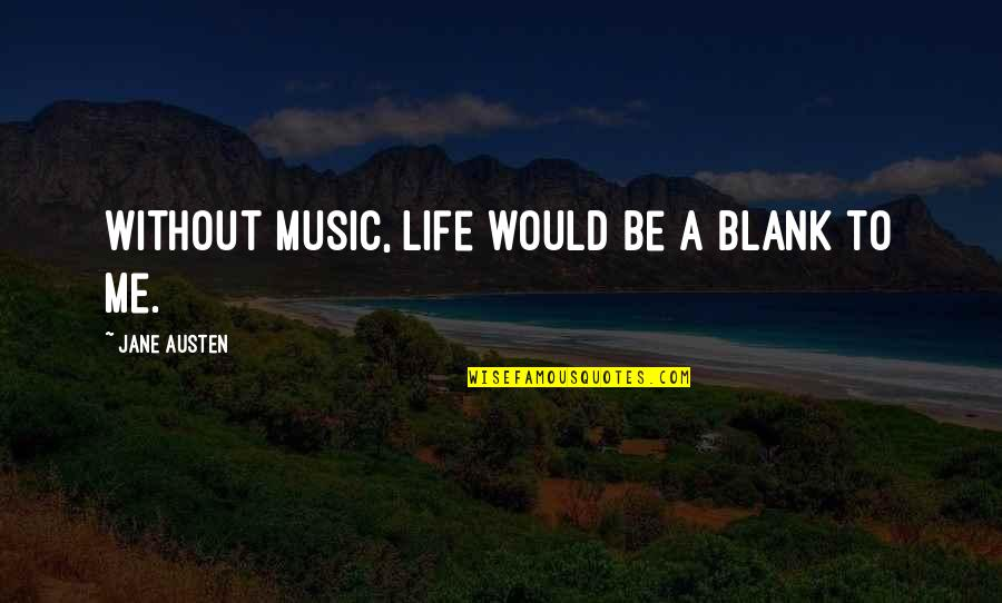 Wild Life Photography Quotes By Jane Austen: Without music, life would be a blank to