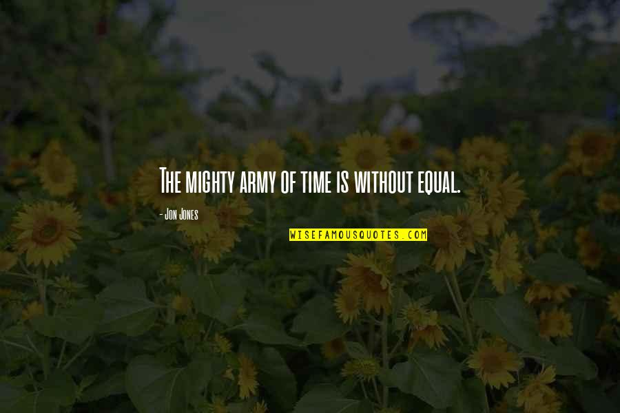 Wild Life Photography Quotes By Jon Jones: The mighty army of time is without equal.