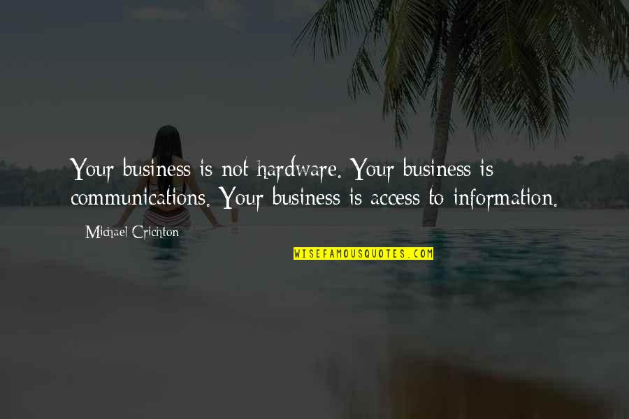 Wild Life Photography Quotes By Michael Crichton: Your business is not hardware. Your business is