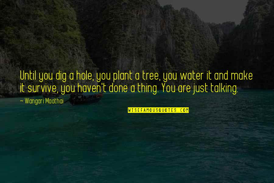 Wild Life Photography Quotes By Wangari Maathai: Until you dig a hole, you plant a