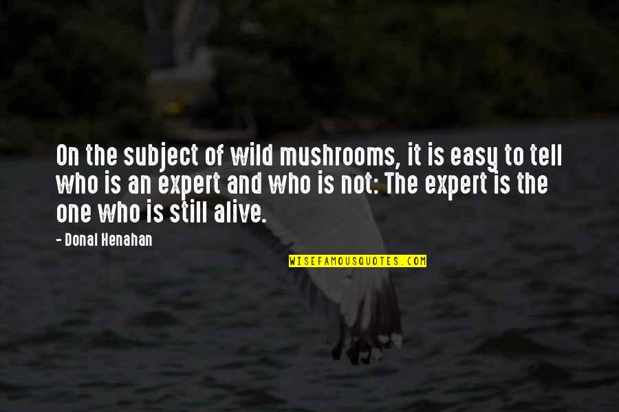 Wild Mushrooms Quotes By Donal Henahan: On the subject of wild mushrooms, it is