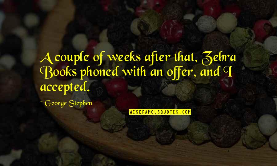 Wild Mushrooms Quotes By George Stephen: A couple of weeks after that, Zebra Books