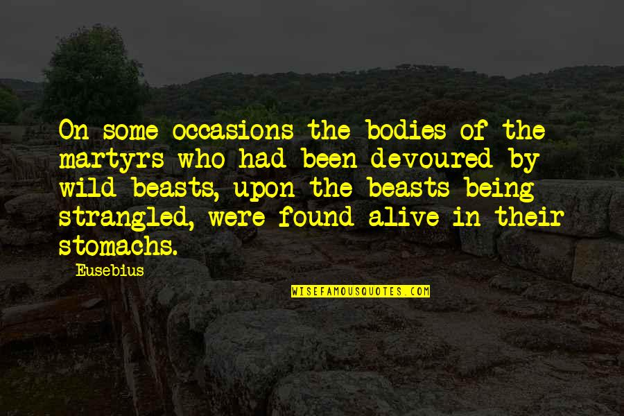Wild N Out Quotes By Eusebius: On some occasions the bodies of the martyrs