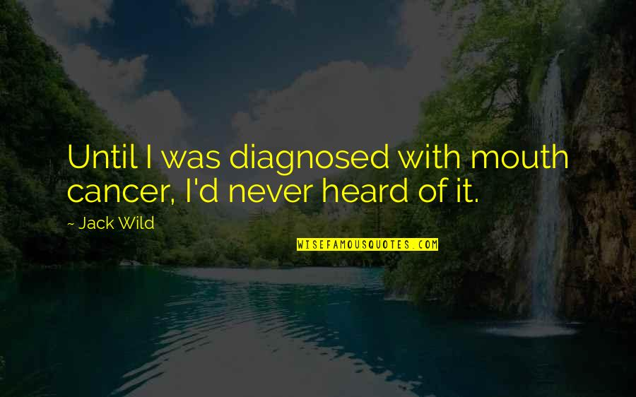 Wild N Out Quotes By Jack Wild: Until I was diagnosed with mouth cancer, I'd