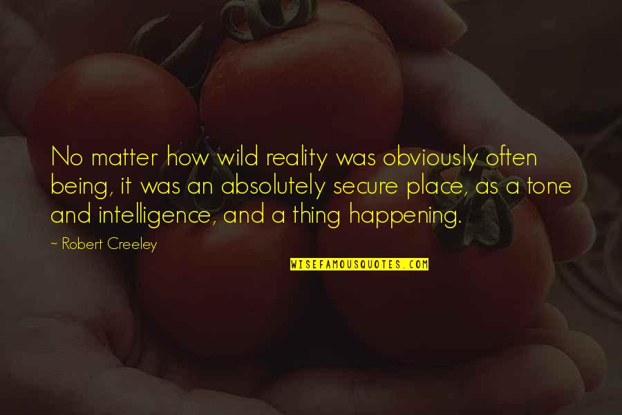 Wild N Out Quotes By Robert Creeley: No matter how wild reality was obviously often