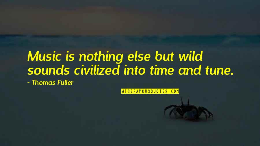 Wild N Out Quotes By Thomas Fuller: Music is nothing else but wild sounds civilized