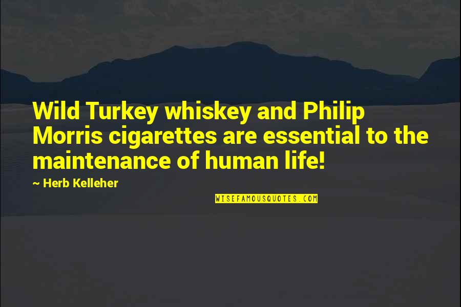 Wild Turkey Whiskey Quotes By Herb Kelleher: Wild Turkey whiskey and Philip Morris cigarettes are