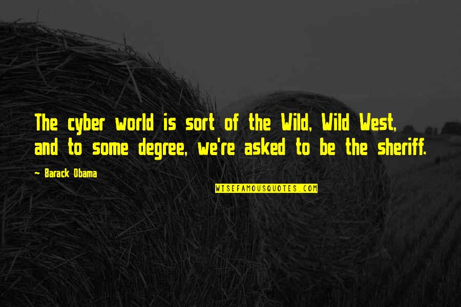 Wild West Quotes By Barack Obama: The cyber world is sort of the Wild,