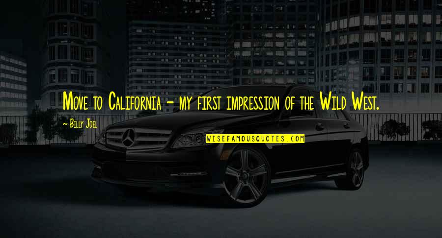 Wild West Quotes By Billy Joel: Move to California - my first impression of