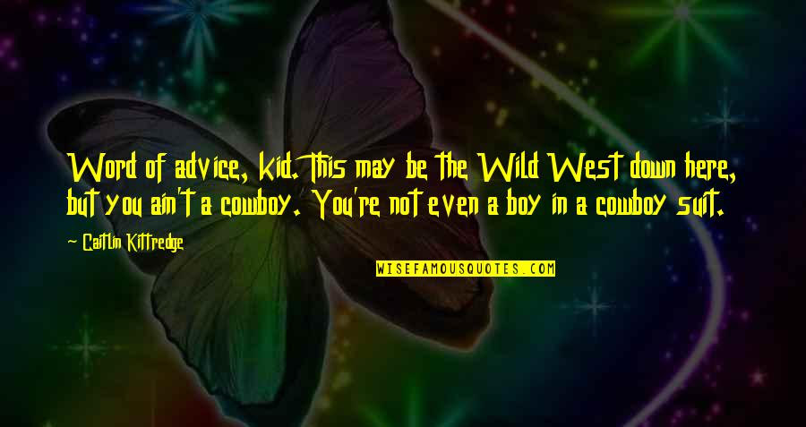 Wild West Quotes By Caitlin Kittredge: Word of advice, kid. This may be the