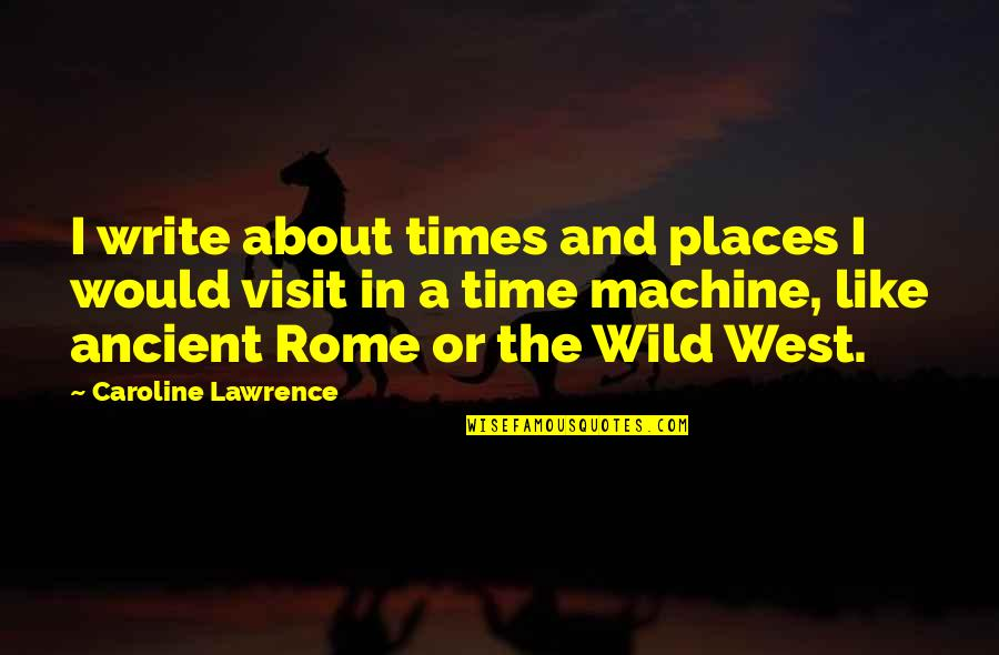 Wild West Quotes By Caroline Lawrence: I write about times and places I would