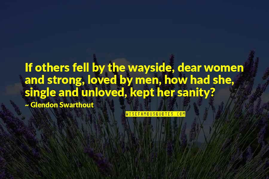 Wild West Quotes By Glendon Swarthout: If others fell by the wayside, dear women