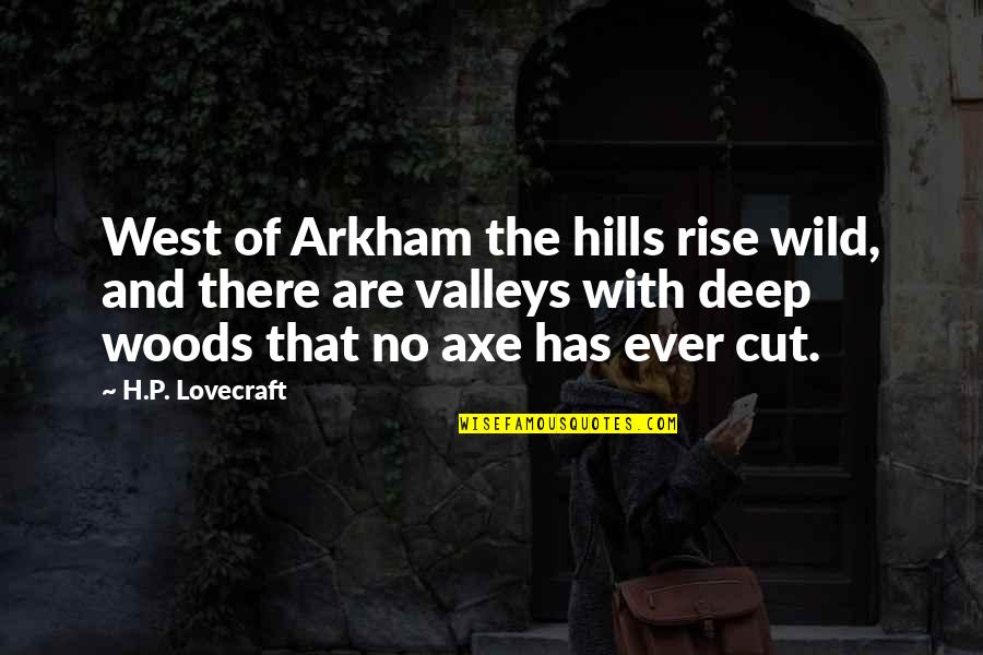 Wild West Quotes By H.P. Lovecraft: West of Arkham the hills rise wild, and