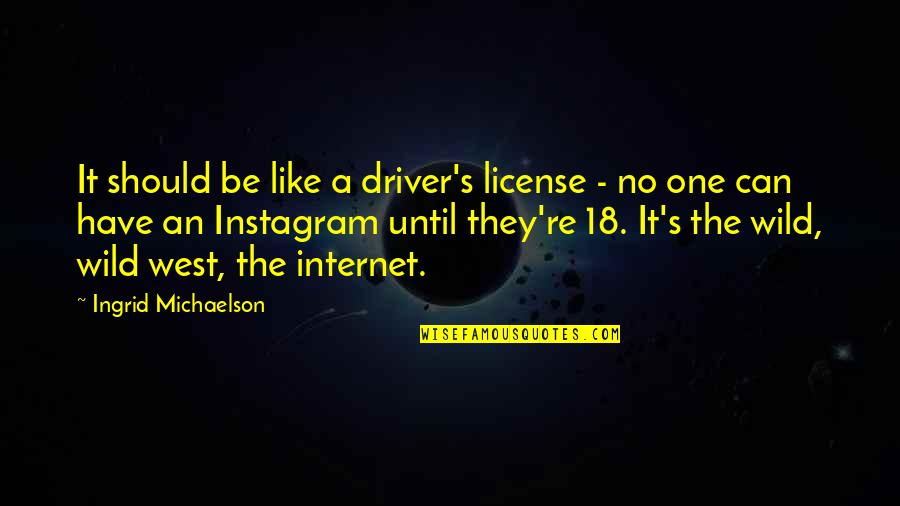 Wild West Quotes By Ingrid Michaelson: It should be like a driver's license -
