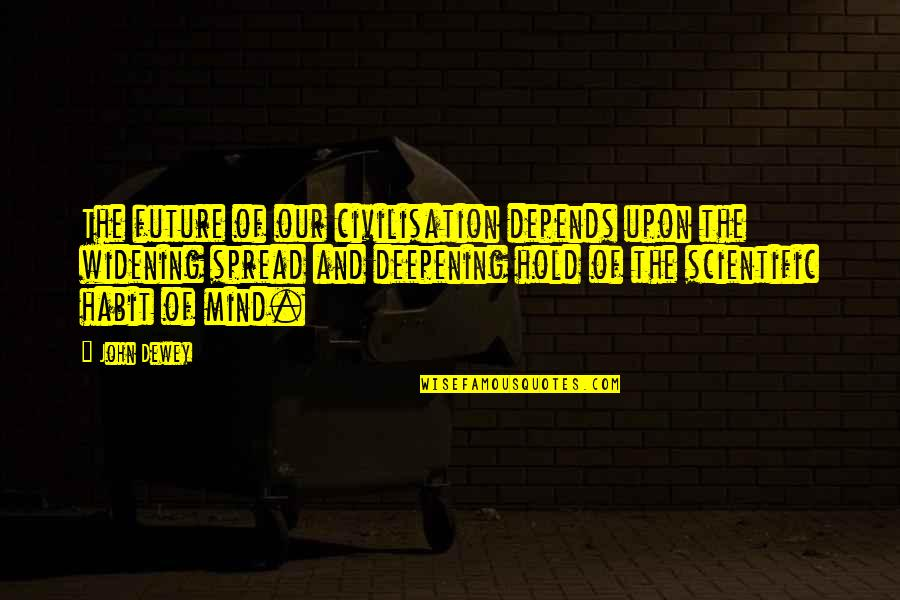 Wild West Quotes By John Dewey: The future of our civilisation depends upon the