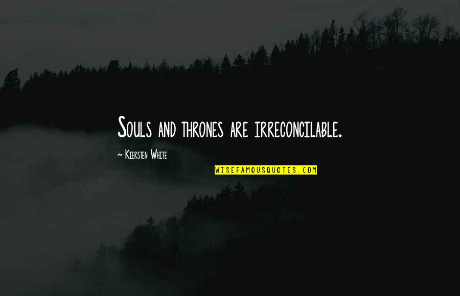 Wild West Quotes By Kiersten White: Souls and thrones are irreconcilable.