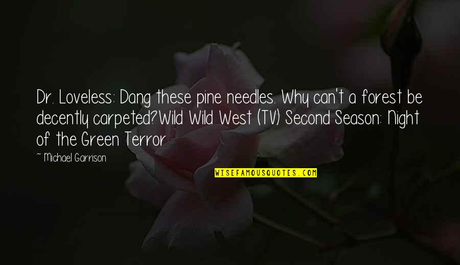 Wild West Quotes By Michael Garrison: Dr. Loveless: Dang these pine needles. Why can't